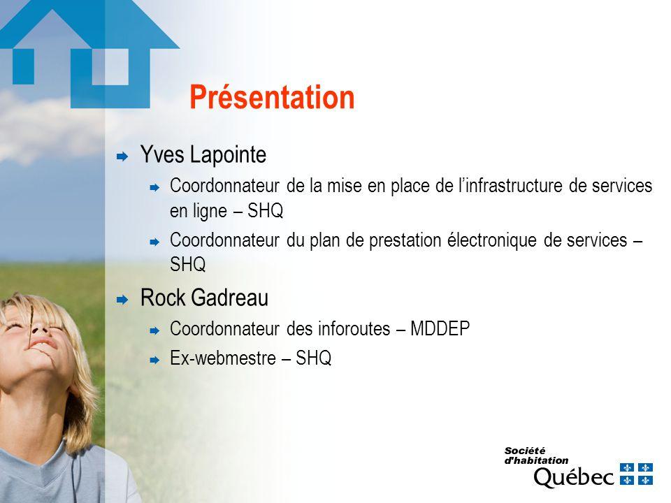 Présentation Yves Lapointe Coordonnateur de la mise en place de linfrastructure de services en ligne – SHQ Coordonnateur du plan de prestation électronique de services – SHQ Rock Gadreau Coordonnateur des inforoutes – MDDEP Ex-webmestre – SHQ