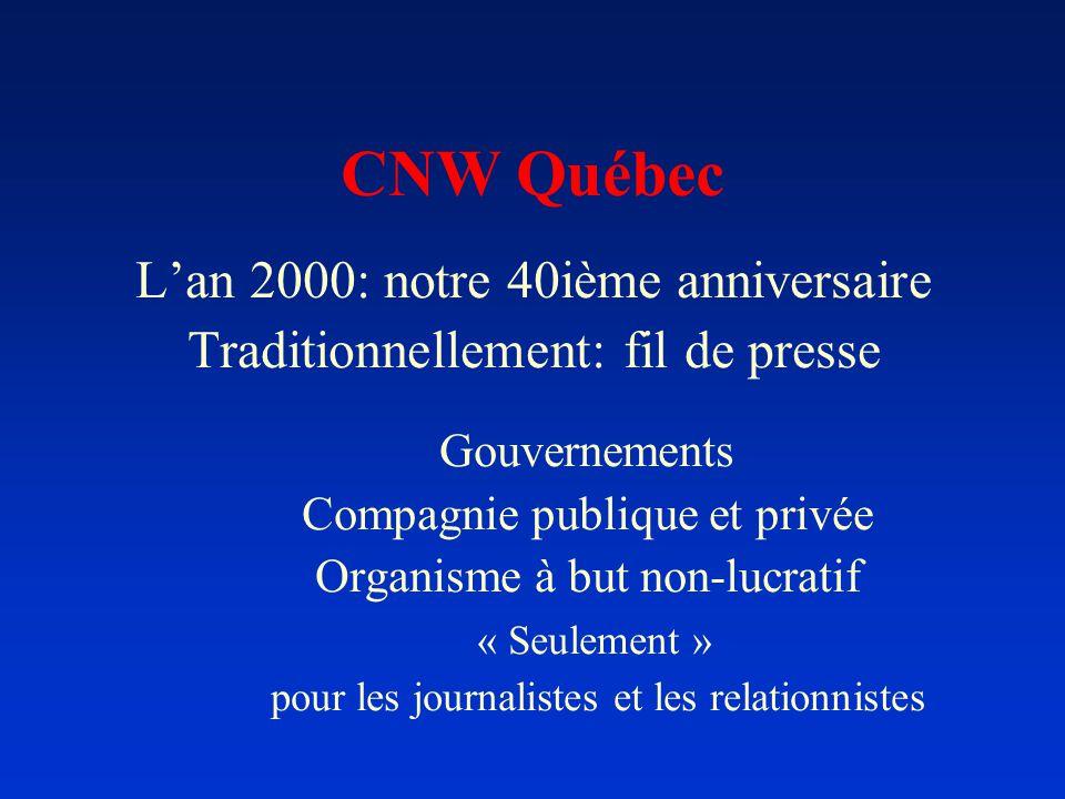 CNW Québec Lan 2000: notre 40ième anniversaire Traditionnellement: fil de presse Gouvernements Compagnie publique et privée Organisme à but non-lucrat