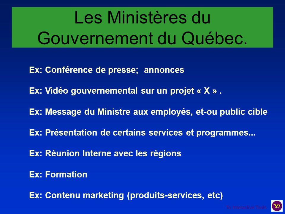 Les Ministères du Gouvernement du Québec. Ex: Conférence de presse; annonces Ex: Vidéo gouvernemental sur un projet « X ». Ex: Message du Ministre aux