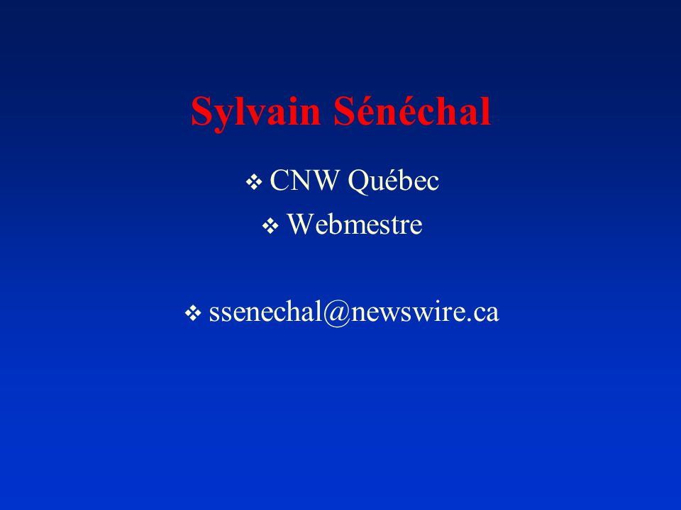 Sylvain Sénéchal CNW Québec Webmestre ssenechal@newswire.ca