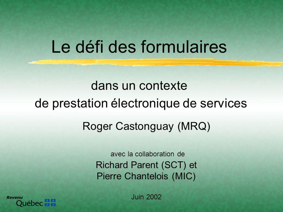 Roger Castonguay (MRQ) avec la collaboration de Richard Parent (SCT) et Pierre Chantelois (MIC) Juin 2002 Le défi des formulaires dans un contexte de
