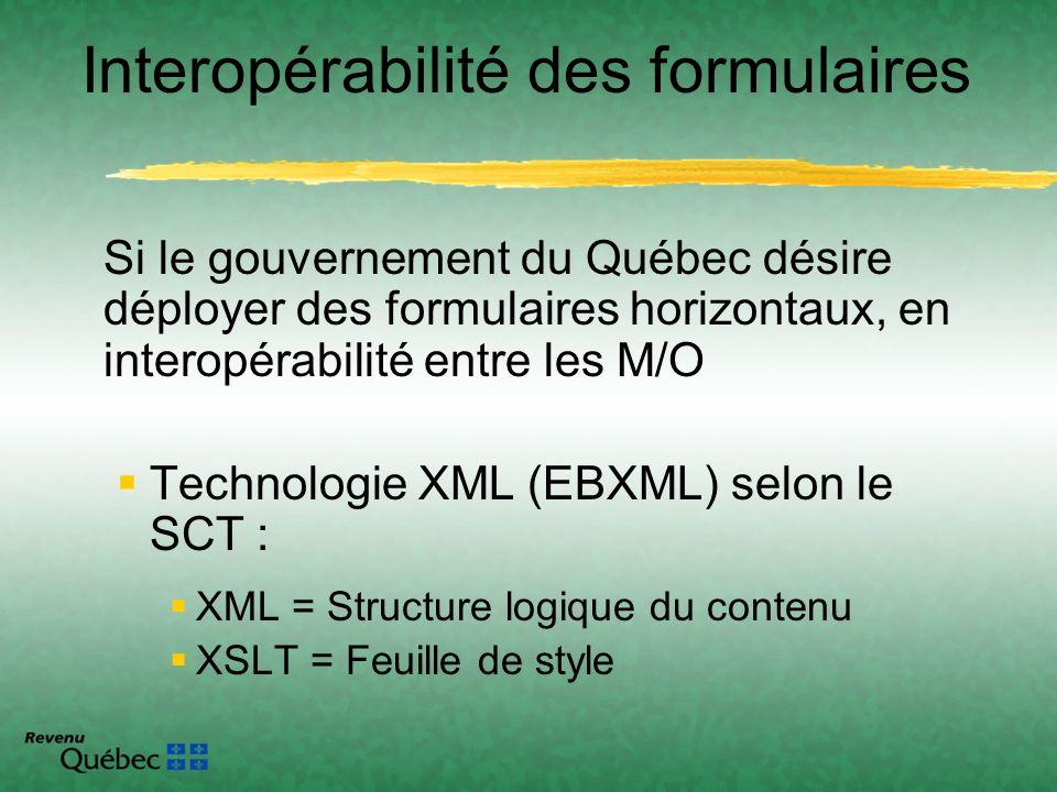 Si le gouvernement du Québec désire déployer des formulaires horizontaux, en interopérabilité entre les M/O Technologie XML (EBXML) selon le SCT : XML