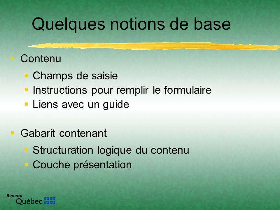 Quelques notions de base Contenu Champs de saisie Instructions pour remplir le formulaire Liens avec un guide Gabarit contenant Structuration logique