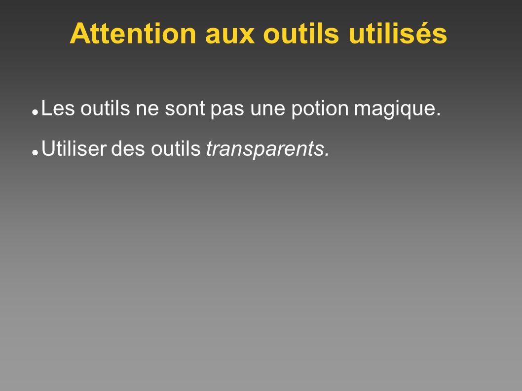 Attention aux outils utilisés Les outils ne sont pas une potion magique. Utiliser des outils transparents.