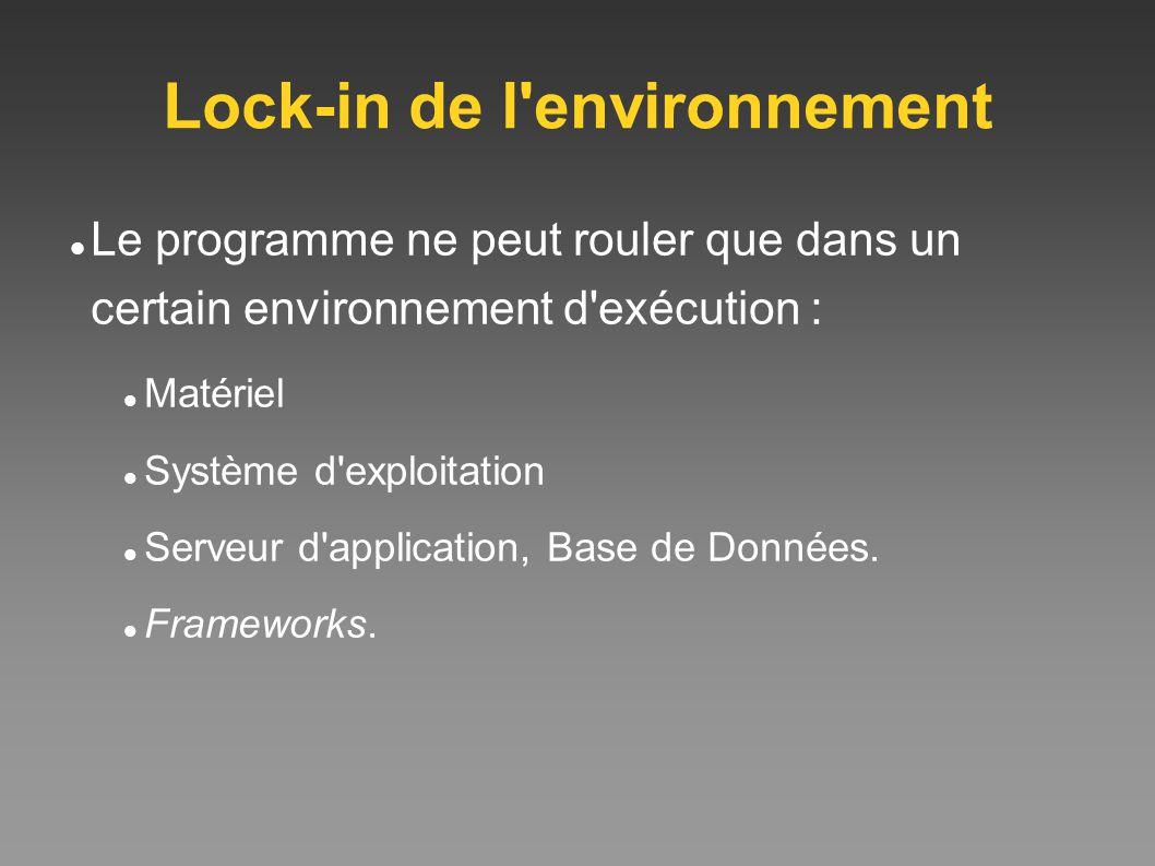 Lock-in de l'environnement Le programme ne peut rouler que dans un certain environnement d'exécution : Matériel Système d'exploitation Serveur d'appli
