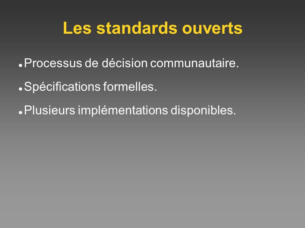 Les standards ouverts Processus de décision communautaire. Spécifications formelles. Plusieurs implémentations disponibles.