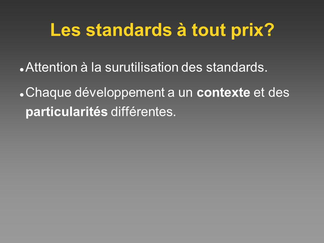 Les standards à tout prix. Attention à la surutilisation des standards.
