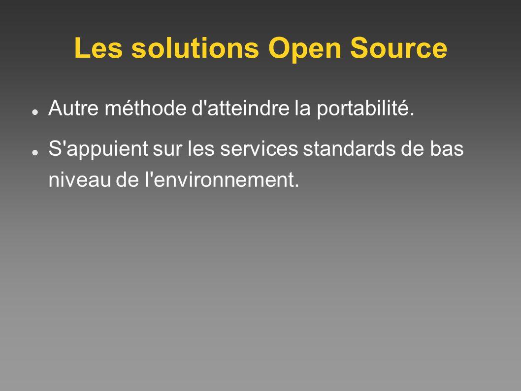 Les solutions Open Source Autre méthode d'atteindre la portabilité. S'appuient sur les services standards de bas niveau de l'environnement.