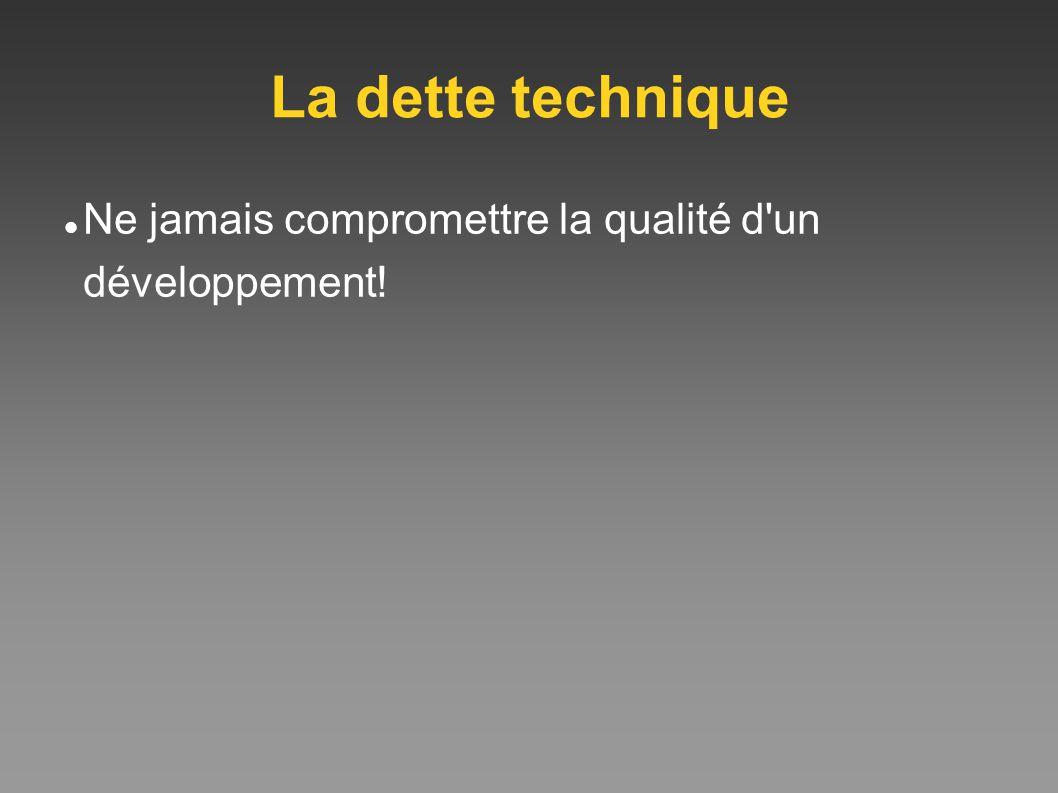 La dette technique Ne jamais compromettre la qualité d'un développement!