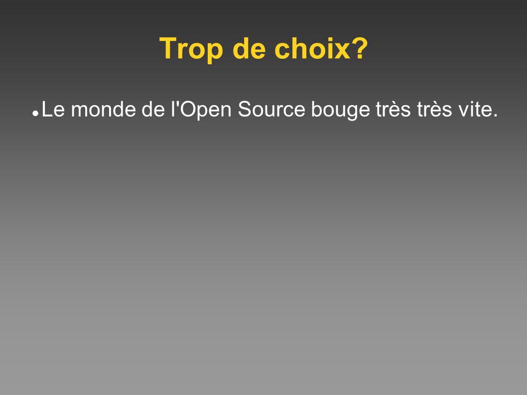 Trop de choix? Le monde de l'Open Source bouge très très vite.