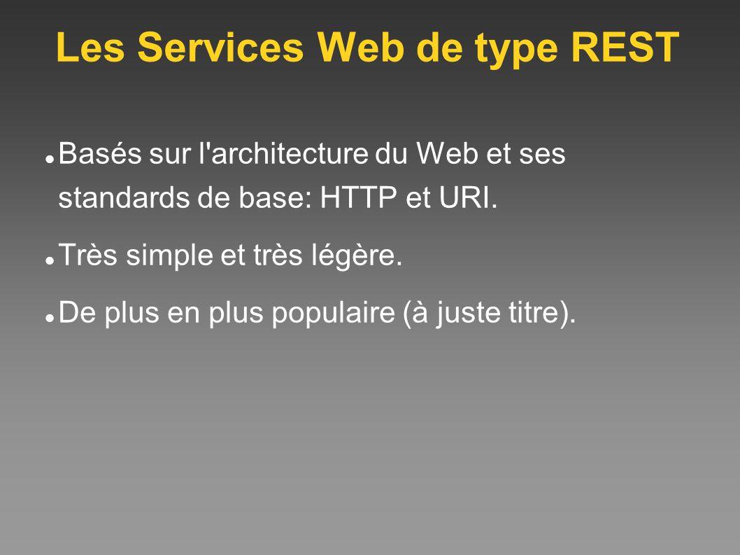 Les Services Web de type REST Basés sur l'architecture du Web et ses standards de base: HTTP et URI. Très simple et très légère. De plus en plus popul