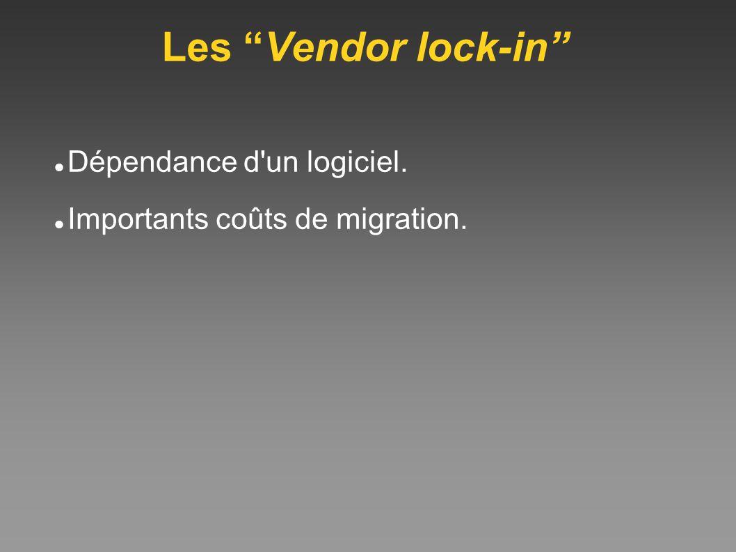 Les Vendor lock-in Dépendance d'un logiciel. Importants coûts de migration.