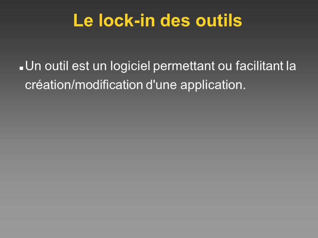 Le lock-in des outils Un outil est un logiciel permettant ou facilitant la création/modification d'une application.