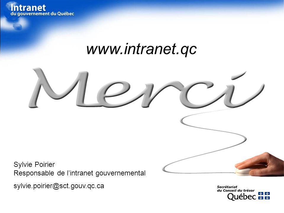 www.intranet.qc Sylvie Poirier Responsable de lintranet gouvernemental sylvie.poirier@sct.gouv.qc.ca