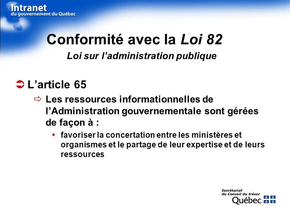 Conformité avec la Loi 82 Loi sur ladministration publique Larticle 65 Les ressources informationnelles de lAdministration gouvernementale sont gérées de façon à : favoriser la concertation entre les ministères et organismes et le partage de leur expertise et de leurs ressources
