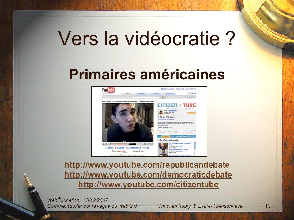 Vers la vidéocratie ? Primaires américaines http://www.youtube.com/republicandebate http://www.youtube.com/democraticdebate http://www.youtube.com/cit
