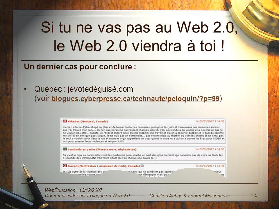 Si tu ne vas pas au Web 2.0, le Web 2.0 viendra à toi ! Un dernier cas pour conclure : Québec : jevotedéguisé.com (voir blogues.cyberpresse.ca/technau