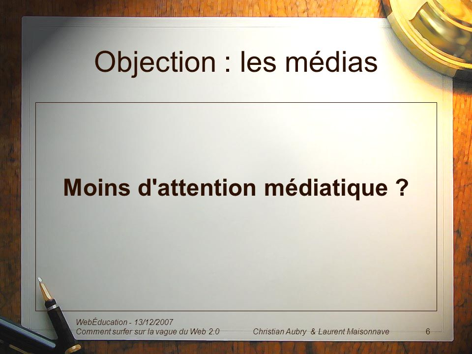 Objection : les médias Moins d attention médiatique .
