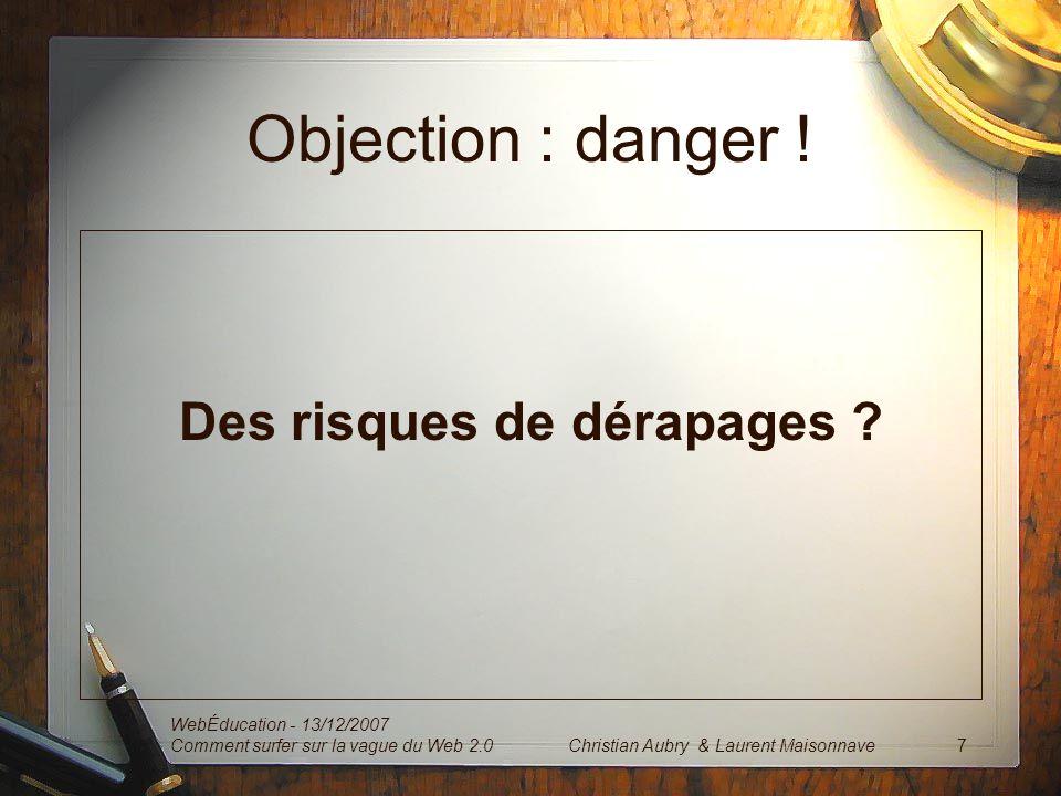 Henri-François Gautrin http://www.hfgautrin.com WebÉducation - 13/12/2007 Comment surfer sur la vague du Web 2.0 8Christian Aubry & Laurent Maisonnave