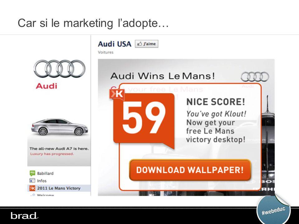 Car si le marketing ladopte…