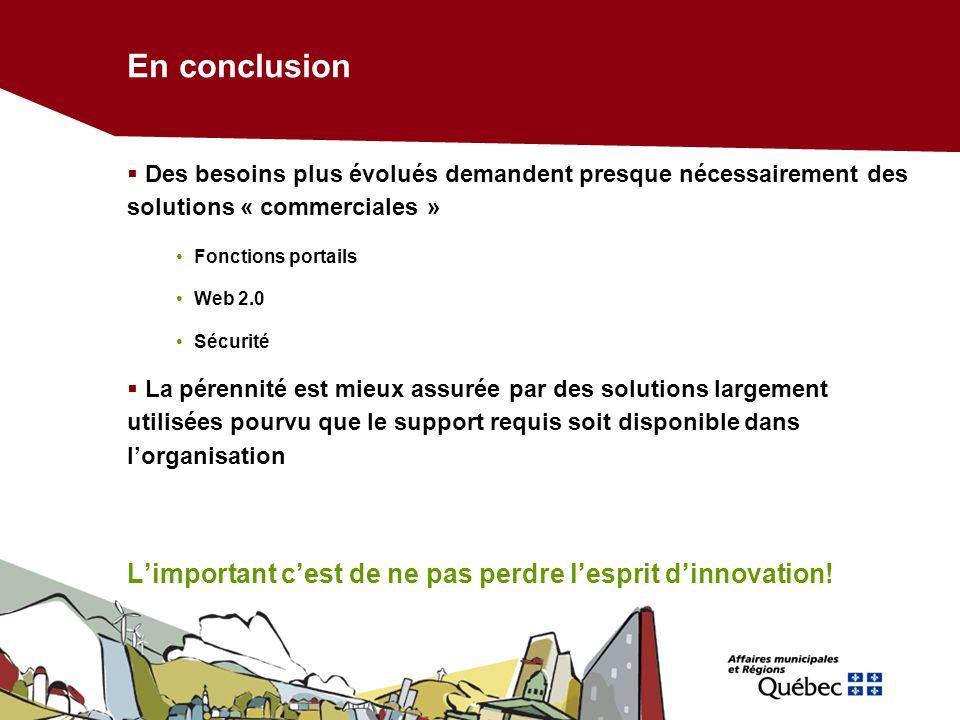 En conclusion Des besoins plus évolués demandent presque nécessairement des solutions « commerciales » Fonctions portails Web 2.0 Sécurité La pérennit