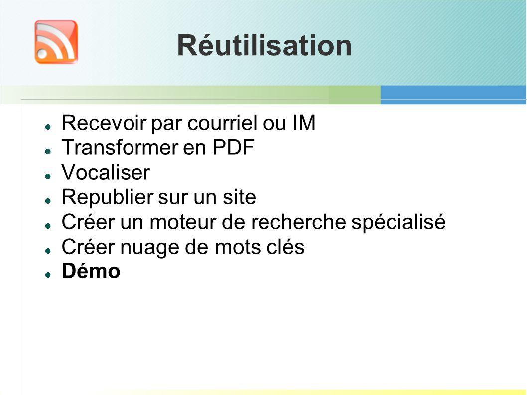 Réutilisation Recevoir par courriel ou IM Transformer en PDF Vocaliser Republier sur un site Créer un moteur de recherche spécialisé Créer nuage de mo