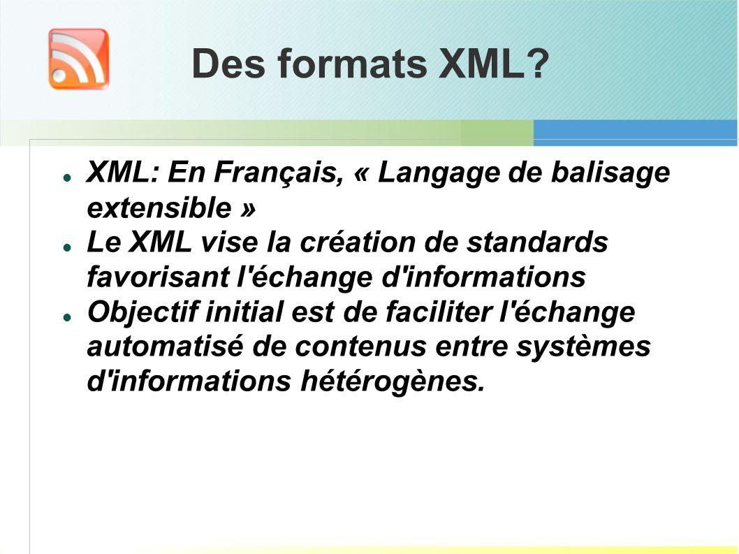 Des formats XML? XML: En Français, « Langage de balisage extensible » Le XML vise la création de standards favorisant l'échange d'informations Objecti