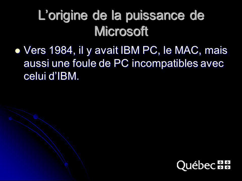 Lorigine de la puissance de Microsoft Vers 1984, il y avait IBM PC, le MAC, mais aussi une foule de PC incompatibles avec celui dIBM. Vers 1984, il y