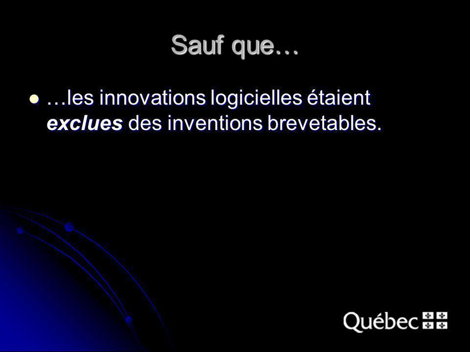 Sauf que… …les innovations logicielles étaient exclues des inventions brevetables. …les innovations logicielles étaient exclues des inventions breveta