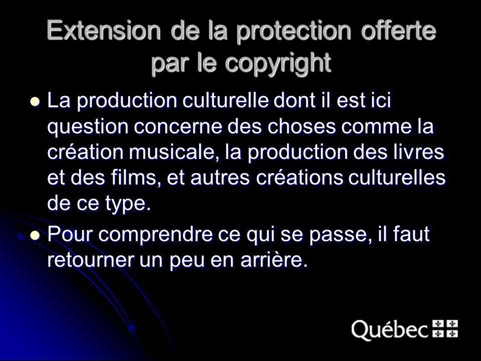 Extension de la protection offerte par le copyright La production culturelle dont il est ici question concerne des choses comme la création musicale, la production des livres et des films, et autres créations culturelles de ce type.