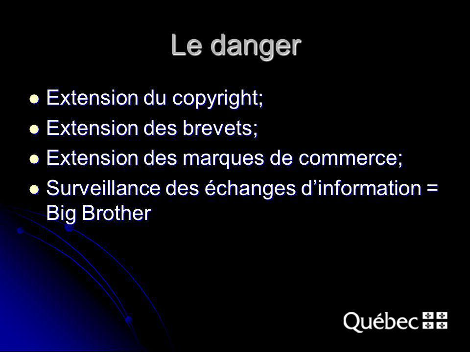 Le danger Extension du copyright; Extension du copyright; Extension des brevets; Extension des brevets; Extension des marques de commerce; Extension des marques de commerce; Surveillance des échanges dinformation = Big Brother Surveillance des échanges dinformation = Big Brother