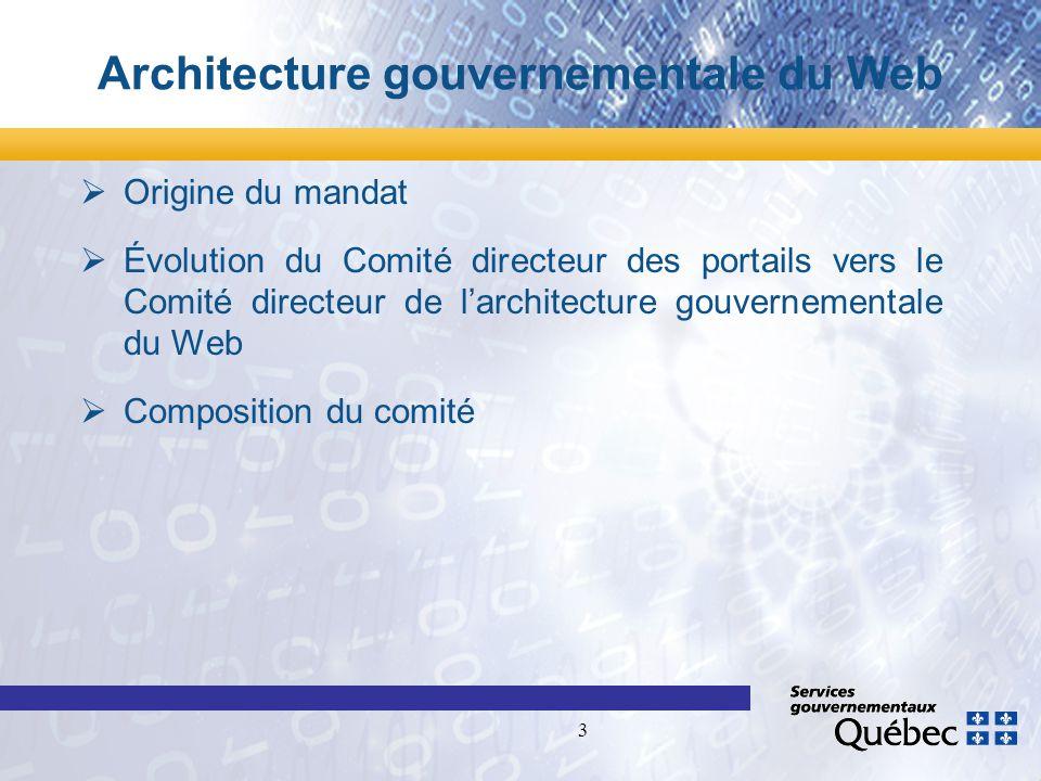 3 Architecture gouvernementale du Web Origine du mandat Évolution du Comité directeur des portails vers le Comité directeur de larchitecture gouvernementale du Web Composition du comité