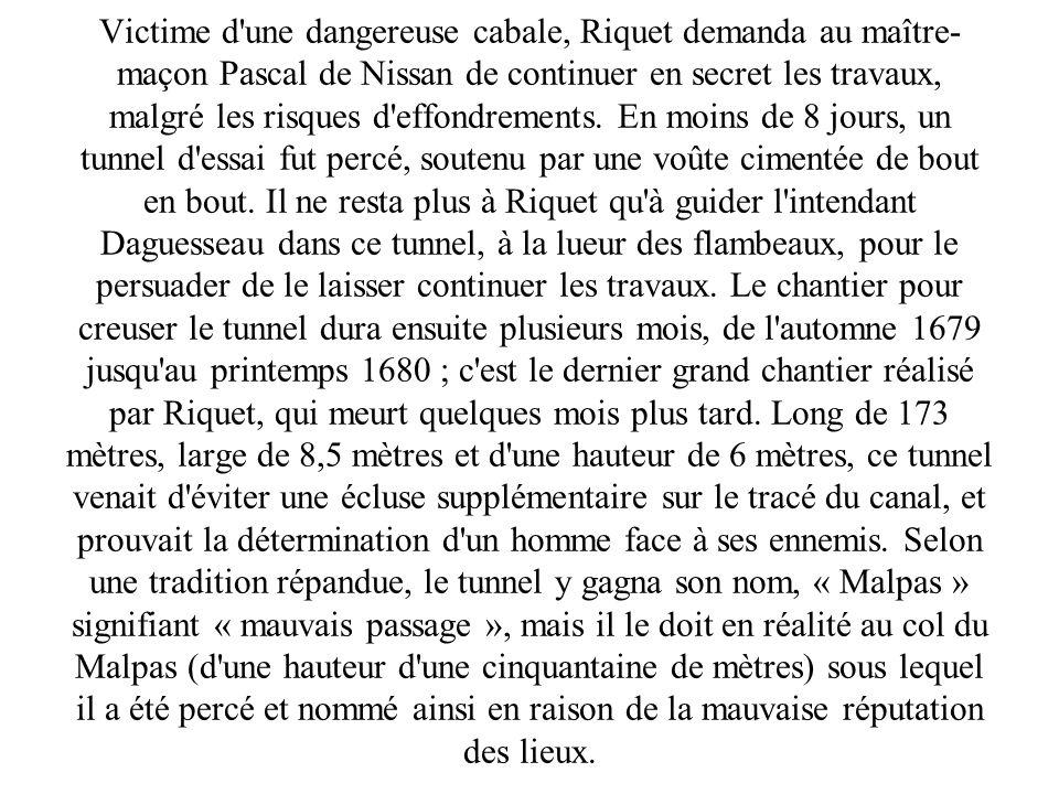 Victime d une dangereuse cabale, Riquet demanda au maître- maçon Pascal de Nissan de continuer en secret les travaux, malgré les risques d effondrements.