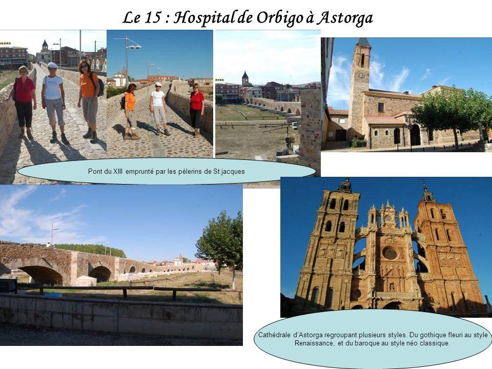 Le 15 : Hospital de Orbigo à Astorga Pont du XIII emprunté par les pèlerins de St jacques Cathédrale dAstorga regroupant plusieurs styles.