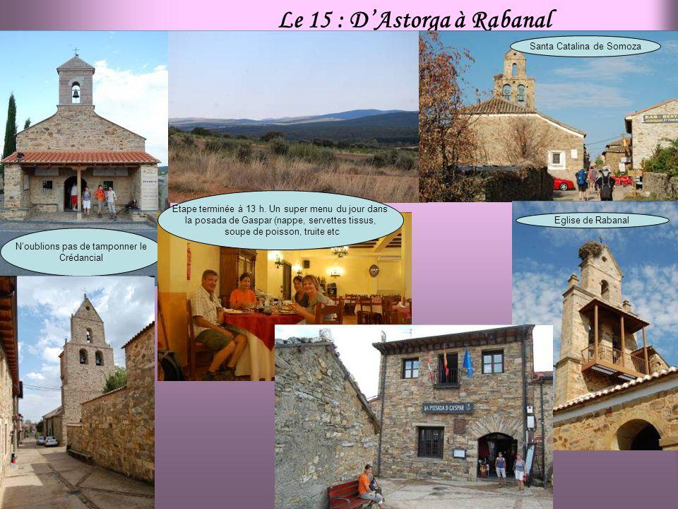Le 15 : DAstorga à Rabanal Noublions pas de tamponner le Crédancial Santa Catalina de Somoza Eglise de Rabanal Etape terminée à 13 h.