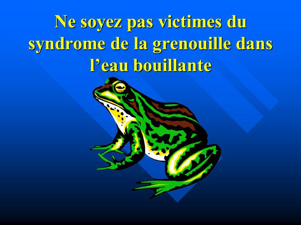 Ne soyez pas victimes du syndrome de la grenouille dans leau bouillante