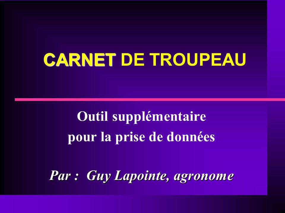 CARNET CARNET DE TROUPEAU Outil supplémentaire pour la prise de données Par : Guy Lapointe, agronome