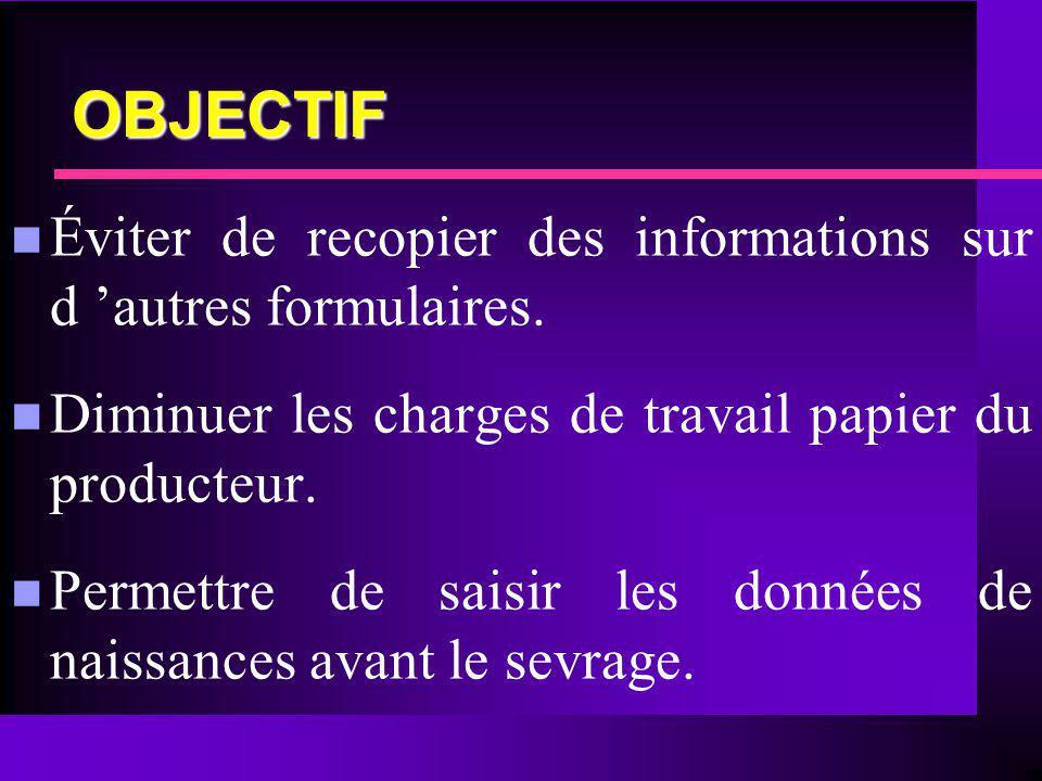 OBJECTIF n Éviter de recopier des informations sur d autres formulaires. n Diminuer les charges de travail papier du producteur. n Permettre de saisir