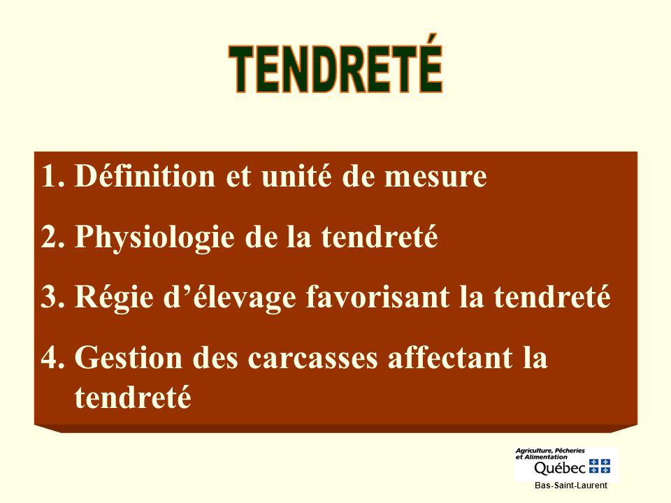 1.Définition et unité de mesure 2.Physiologie de la tendreté 3.Régie délevage favorisant la tendreté 4.Gestion des carcasses affectant la tendreté Bas
