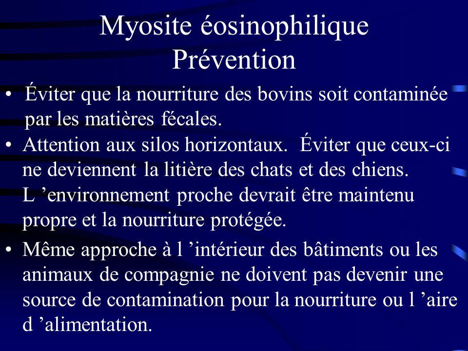 Myosite éosinophilique Prévention Attention aux silos horizontaux. Éviter que ceux-ci ne deviennent la litière des chats et des chiens. L environnemen
