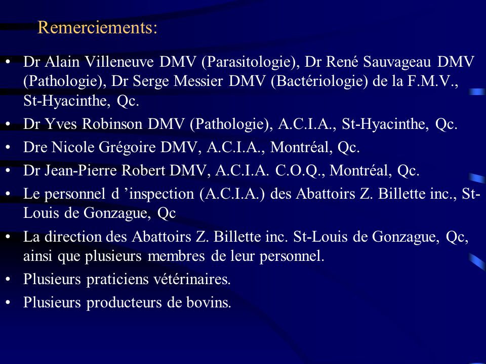 Remerciements: Dr Alain Villeneuve DMV (Parasitologie), Dr René Sauvageau DMV (Pathologie), Dr Serge Messier DMV (Bactériologie) de la F.M.V., St-Hyac