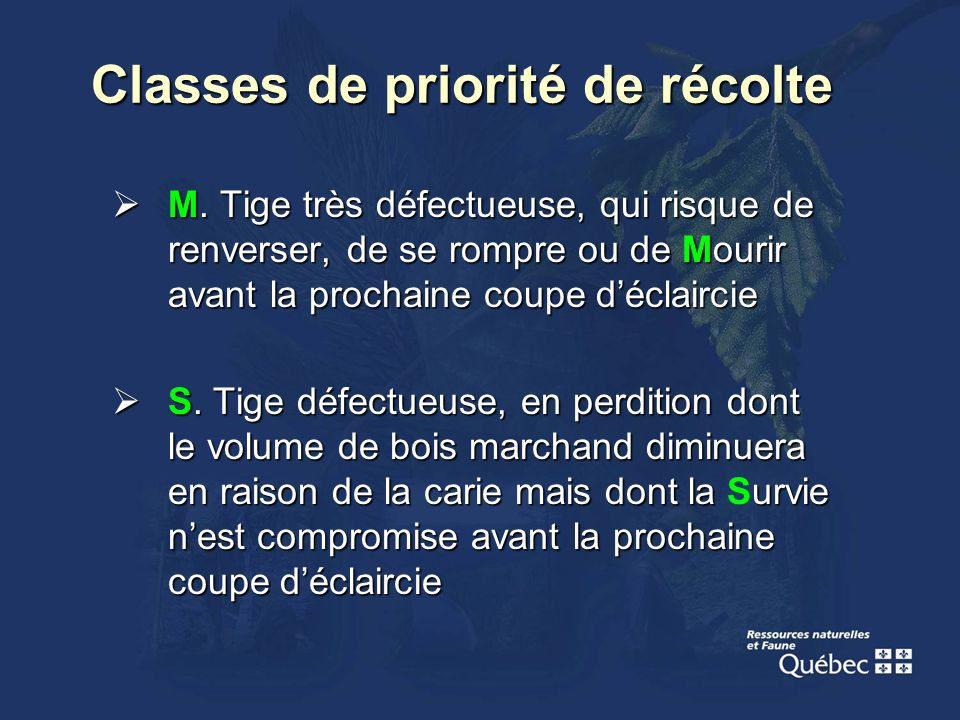 Classes de priorité de récolte M. Tige très défectueuse, qui risque de renverser, de se rompre ou de Mourir avant la prochaine coupe déclaircie M. Tig