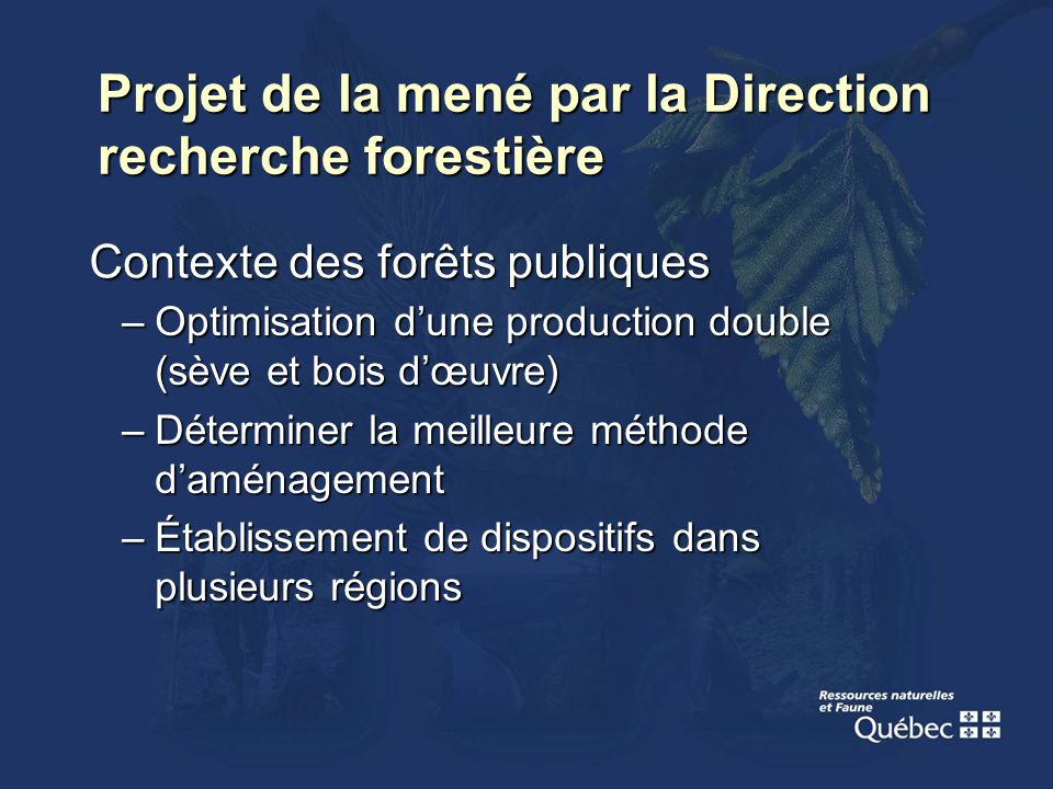 –Optimisation dune production double (sève et bois dœuvre) –Déterminer la meilleure méthode daménagement –Établissement de dispositifs dans plusieurs