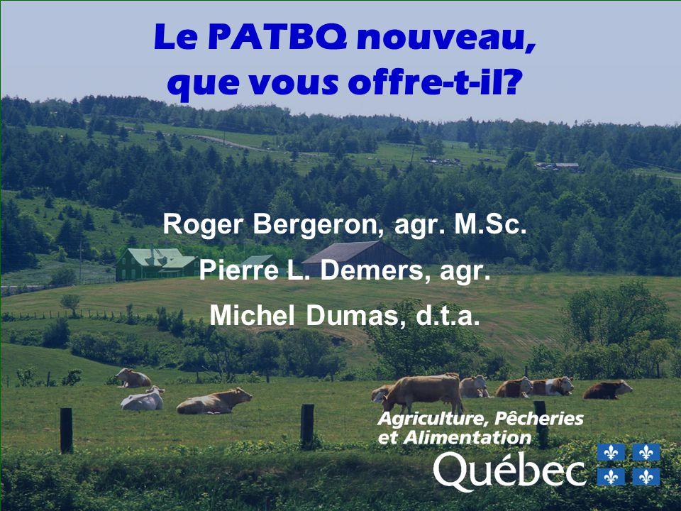 Le PATBQ nouveau, que vous offre-t-il.Roger Bergeron, agr.