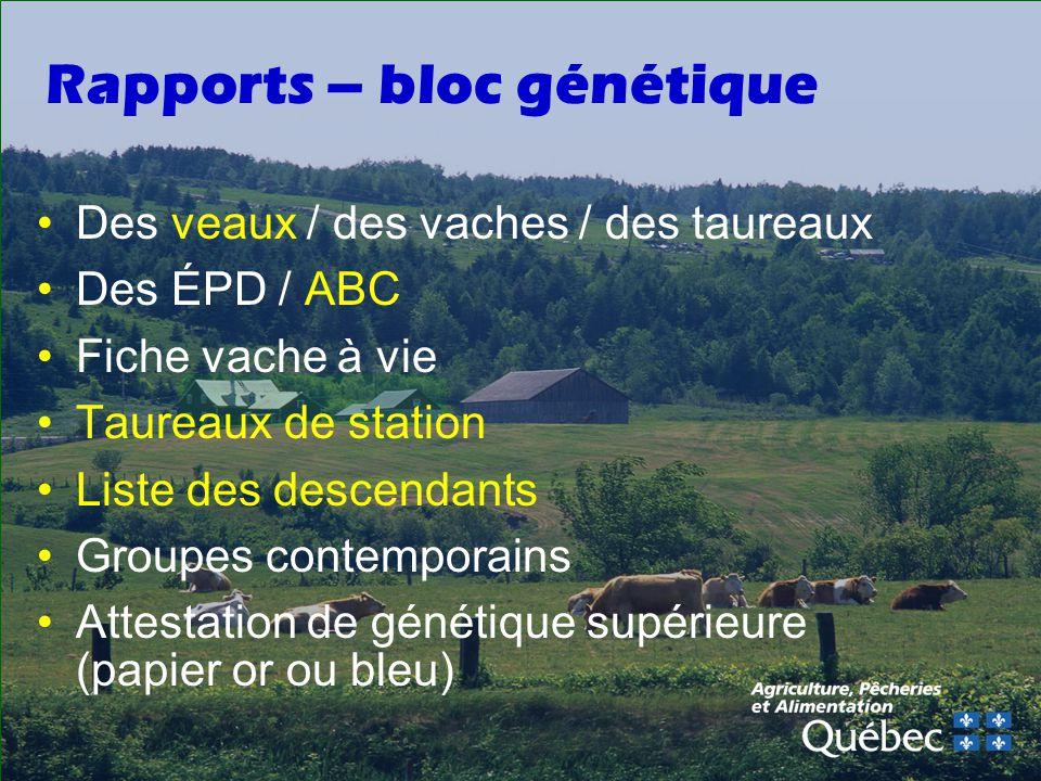 Rapports – bloc génétique Des veaux / des vaches / des taureaux Des ÉPD / ABC Fiche vache à vie Taureaux de station Liste des descendants Groupes contemporains Attestation de génétique supérieure (papier or ou bleu)