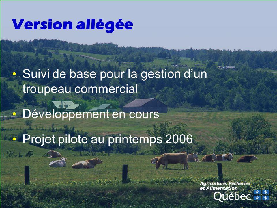 Version allégée Suivi de base pour la gestion dun troupeau commercial Développement en cours Projet pilote au printemps 2006