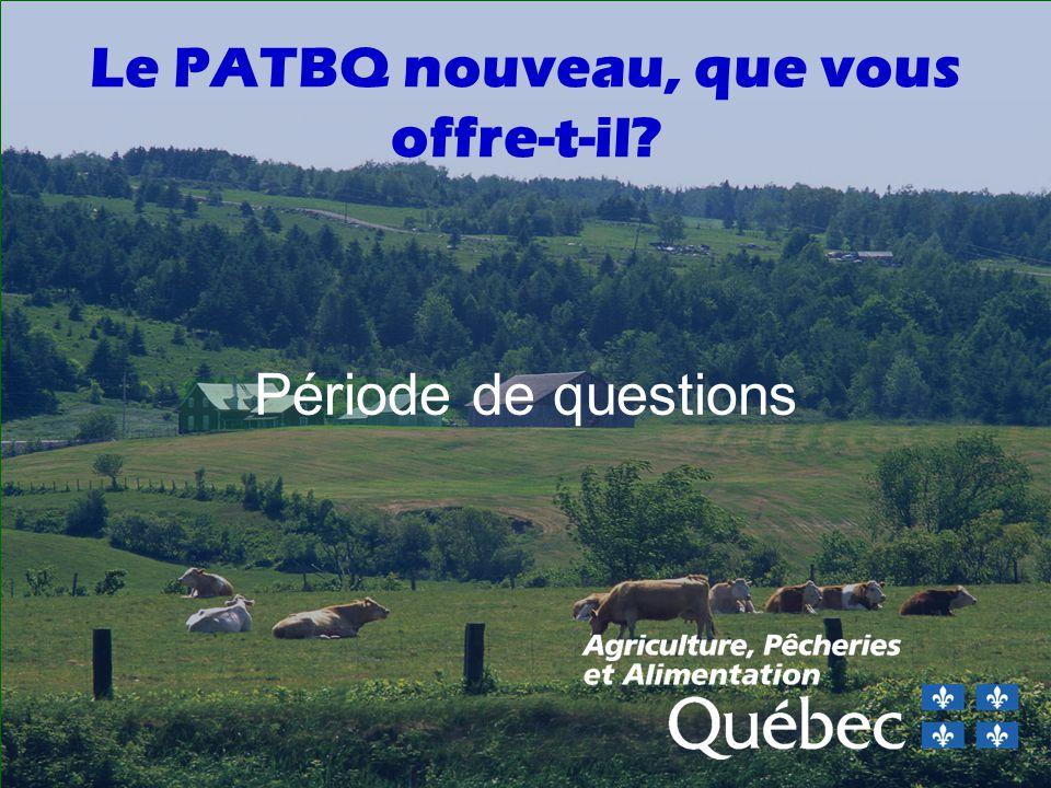 Le PATBQ nouveau, que vous offre-t-il? Période de questions