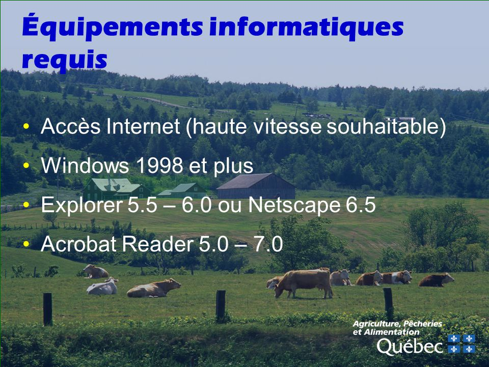 Équipements informatiques requis Accès Internet (haute vitesse souhaitable) Windows 1998 et plus Explorer 5.5 – 6.0 ou Netscape 6.5 Acrobat Reader 5.0 – 7.0