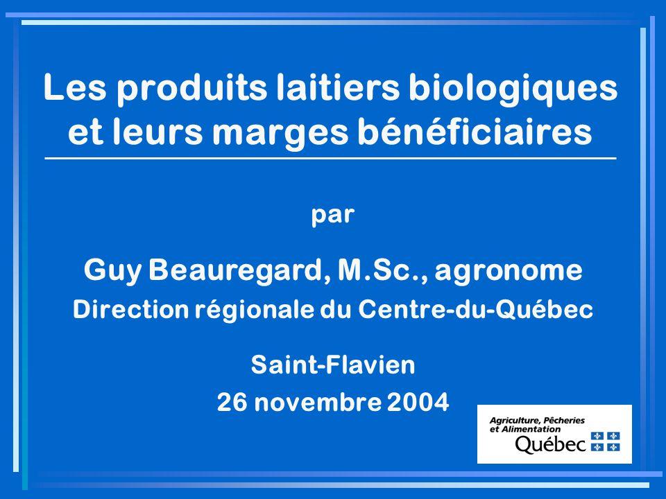 Les produits laitiers biologiques et leurs marges bénéficiaires par Guy Beauregard, M.Sc., agronome Direction régionale du Centre-du-Québec Saint-Flavien 26 novembre 2004