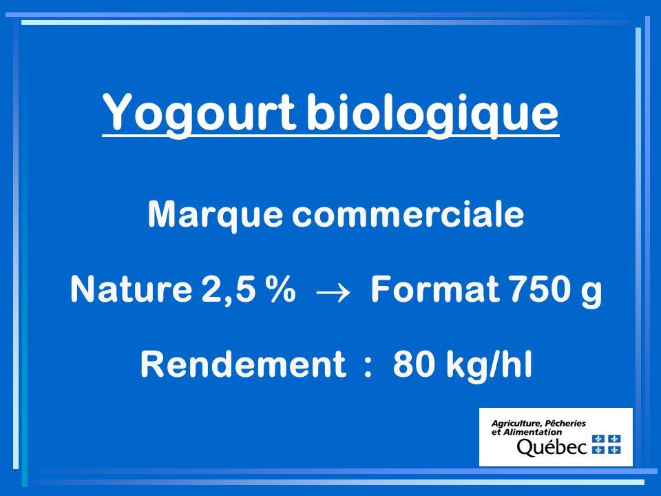 Yogourt biologique Marque commerciale Nature 2,5 % Format 750 g Rendement : 80 kg/hl